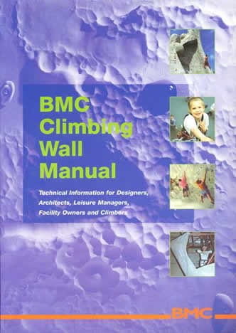 BMC Climbing Wall Manual: Technical Information for Designers, Architects, Leisure Managers, Facility Owners and Climbers